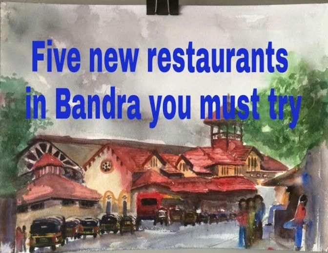 Five New restaurants in Bandra you must try.